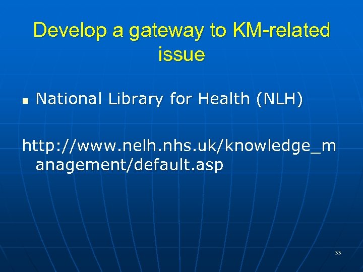 n Develop a gateway to KM-related issue National Library for Health (NLH) http: