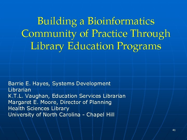 Building a Bioinformatics Community of Practice Through Library Education Programs Barrie E. Hayes, Systems