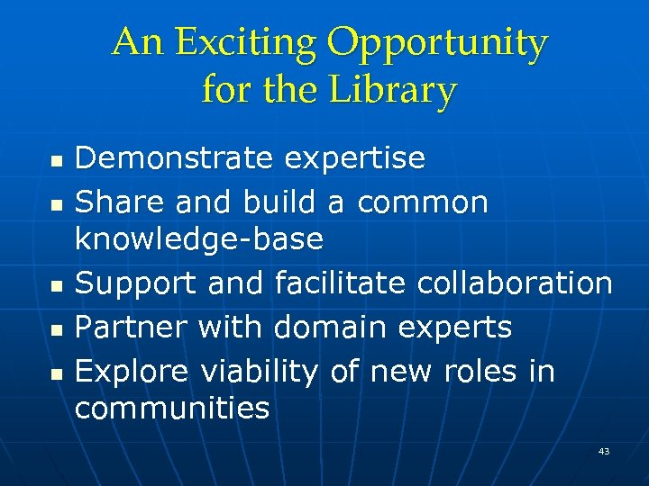 An Exciting Opportunity for the Library n n n Demonstrate expertise Share and build