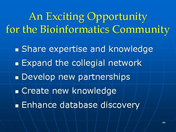 An Exciting Opportunity for the Bioinformatics Community n Share expertise and knowledge n Expand