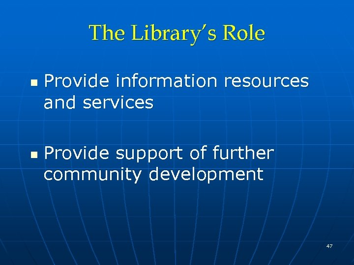 The Library's Role n n Provide information resources and services Provide support of further