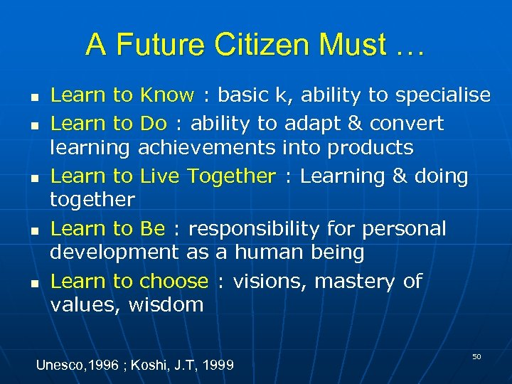 A Future Citizen Must … n n n Learn to Know : basic k,