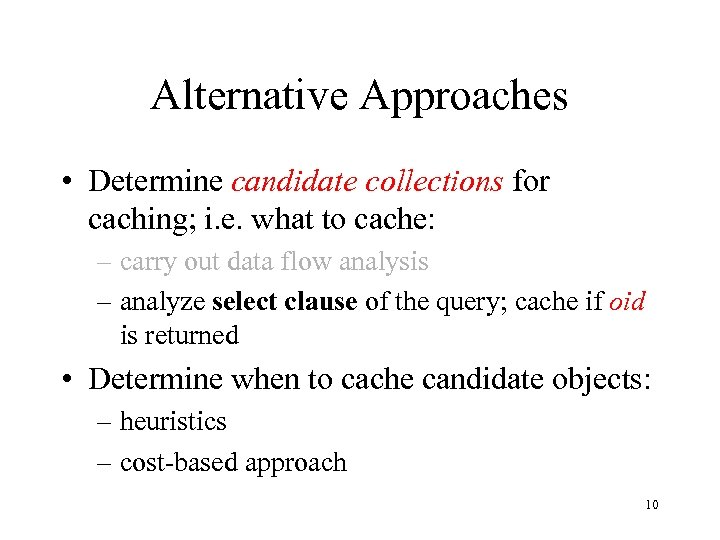 Alternative Approaches • Determine candidate collections for caching; i. e. what to cache: –