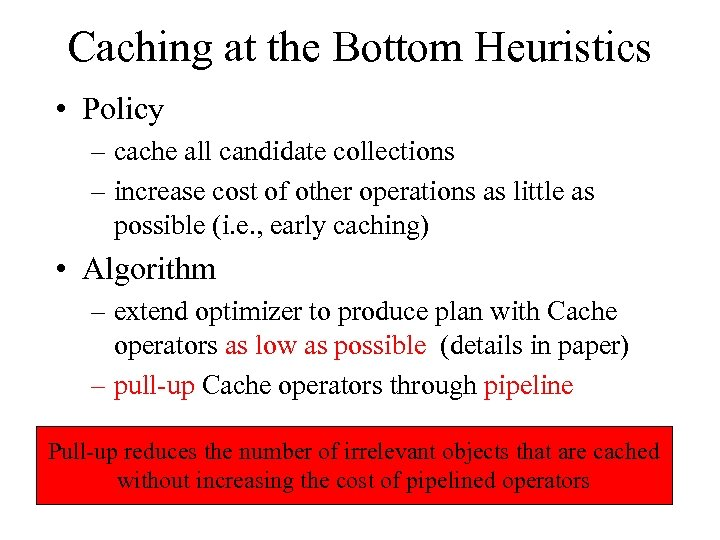 Caching at the Bottom Heuristics • Policy – cache all candidate collections – increase