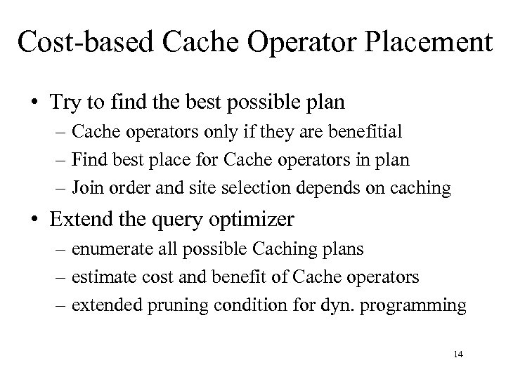 Cost-based Cache Operator Placement • Try to find the best possible plan – Cache