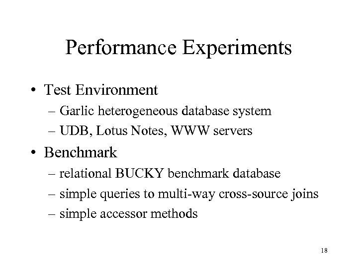 Performance Experiments • Test Environment – Garlic heterogeneous database system – UDB, Lotus Notes,