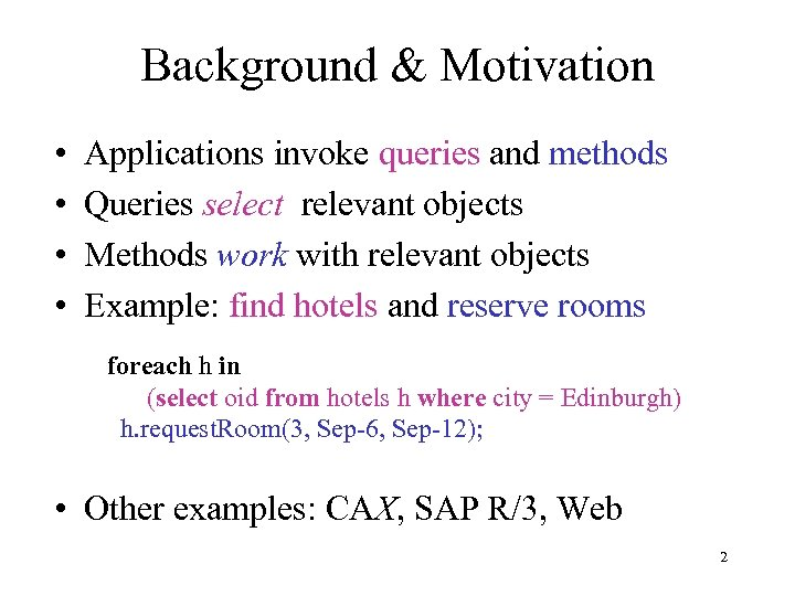 Background & Motivation • • Applications invoke queries and methods Queries select relevant objects