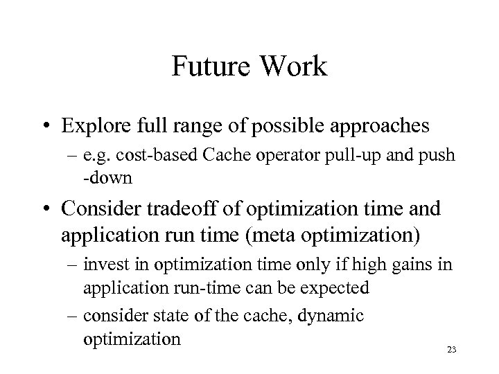 Future Work • Explore full range of possible approaches – e. g. cost-based Cache