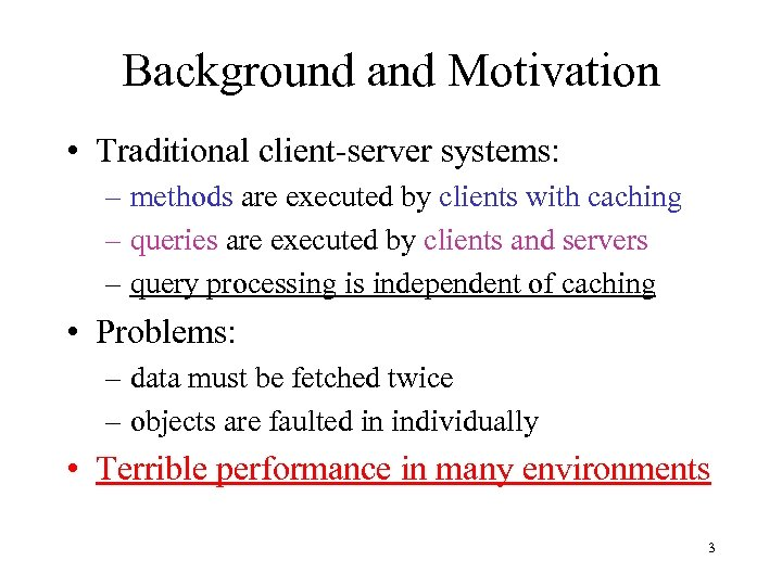 Background and Motivation • Traditional client-server systems: – methods are executed by clients with