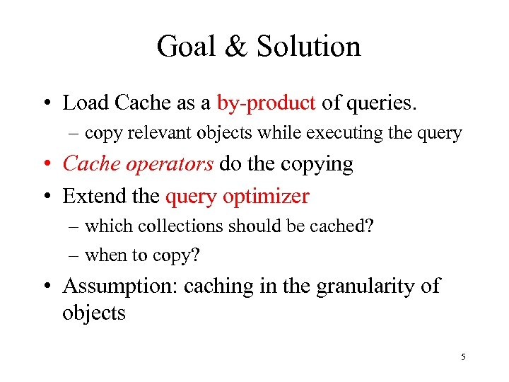 Goal & Solution • Load Cache as a by-product of queries. – copy relevant