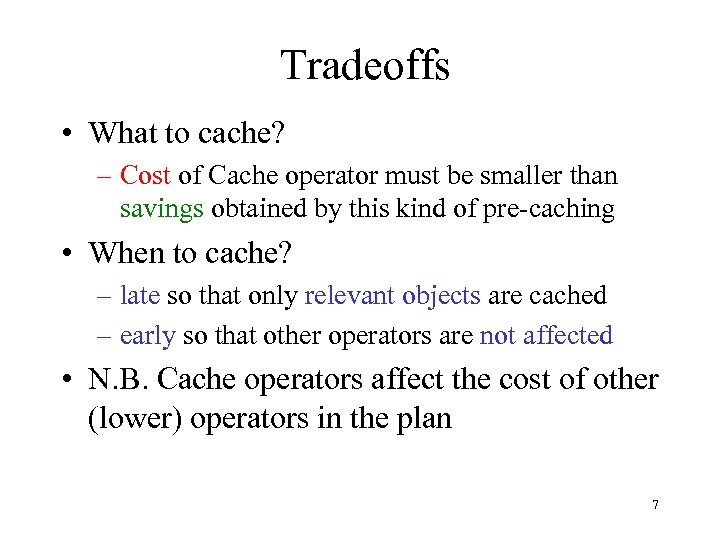 Tradeoffs • What to cache? – Cost of Cache operator must be smaller than