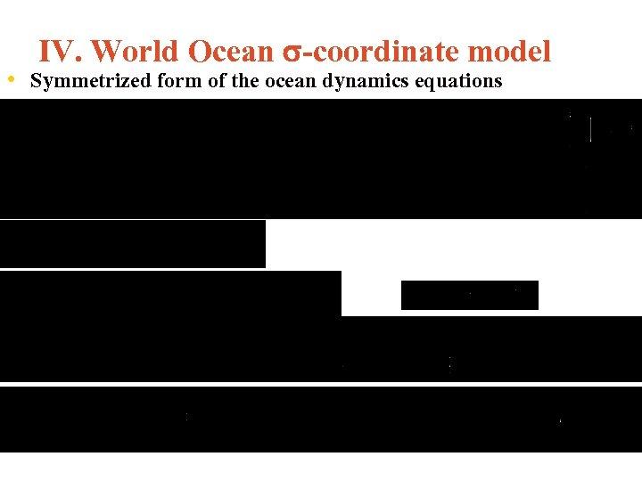 IV. World Ocean -coordinate model • Symmetrized form of the ocean dynamics equations