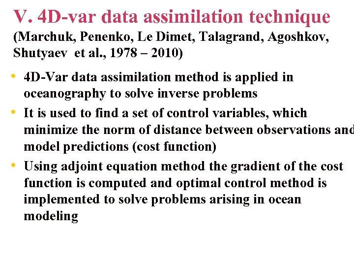 V. 4 D-var data assimilation technique (Marchuk, Penenko, Le Dimet, Talagrand, Agoshkov, Shutyaev et