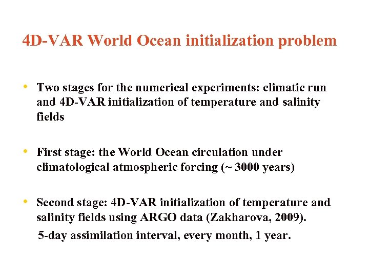 4 D-VAR World Ocean initialization problem • Two stages for the numerical experiments: climatic