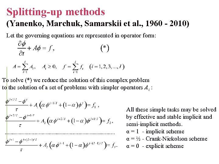 Splitting-up methods (Yanenko, Marchuk, Samarskii et al. , 1960 - 2010) Let the governing