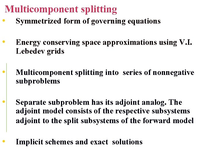 Multicomponent splitting • Symmetrized form of governing equations • Energy conserving space approximations using