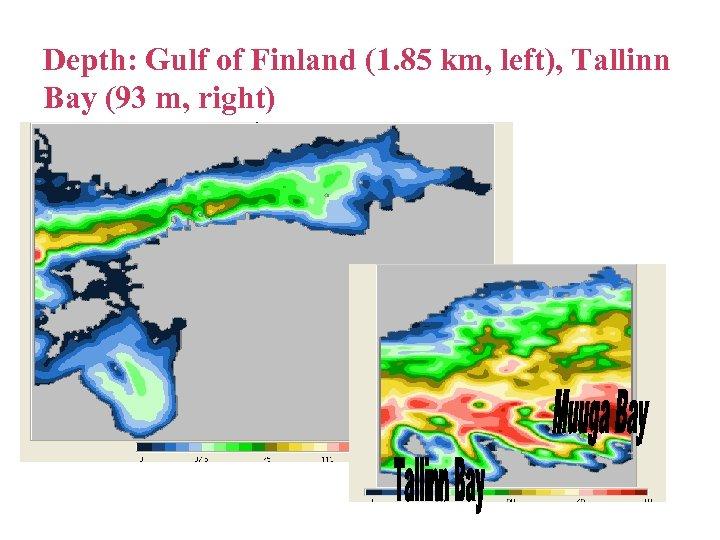 Depth: Gulf of Finland (1. 85 km, left), Tallinn Bay (93 m, right)