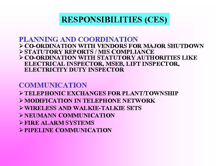 RESPONSIBILITIES (CES) PLANNING AND COORDINATION Ø CO-ORDINATION WITH VENDORS FOR MAJOR SHUTDOWN Ø STATUTORY
