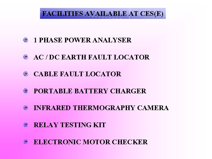 FACILITIES AVAILABLE AT CES(E) 1 PHASE POWER ANALYSER AC / DC EARTH FAULT LOCATOR