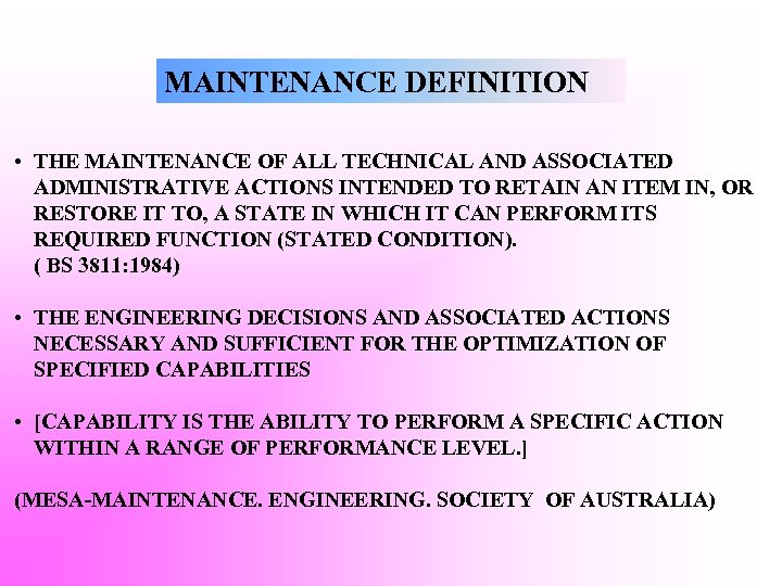 MAINTENANCE DEFINITION • THE MAINTENANCE OF ALL TECHNICAL AND ASSOCIATED ADMINISTRATIVE ACTIONS INTENDED TO