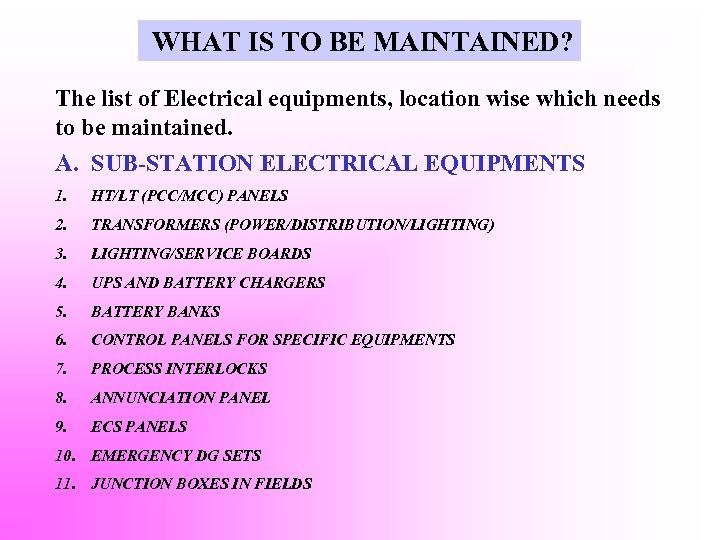 WHAT IS TO BE MAINTAINED? The list of Electrical equipments, location wise which needs