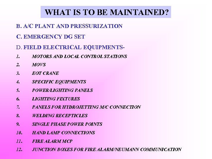 WHAT IS TO BE MAINTAINED? B. A/C PLANT AND PRESSURIZATION C. EMERGENCY DG SET