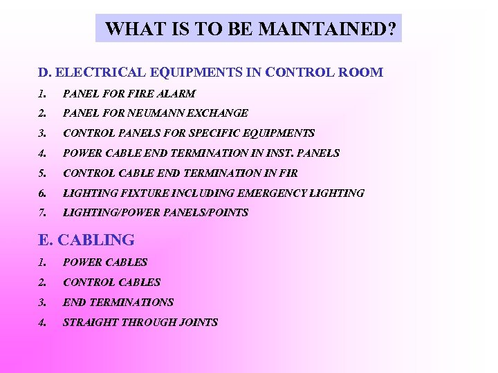 WHAT IS TO BE MAINTAINED? D. ELECTRICAL EQUIPMENTS IN CONTROL ROOM 1. PANEL FOR