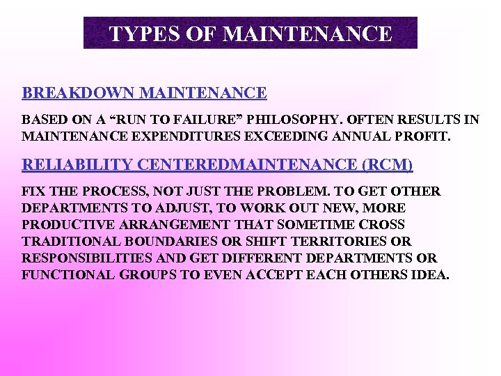 "TYPES OF MAINTENANCE BREAKDOWN MAINTENANCE BASED ON A ""RUN TO FAILURE"" PHILOSOPHY. OFTEN RESULTS"