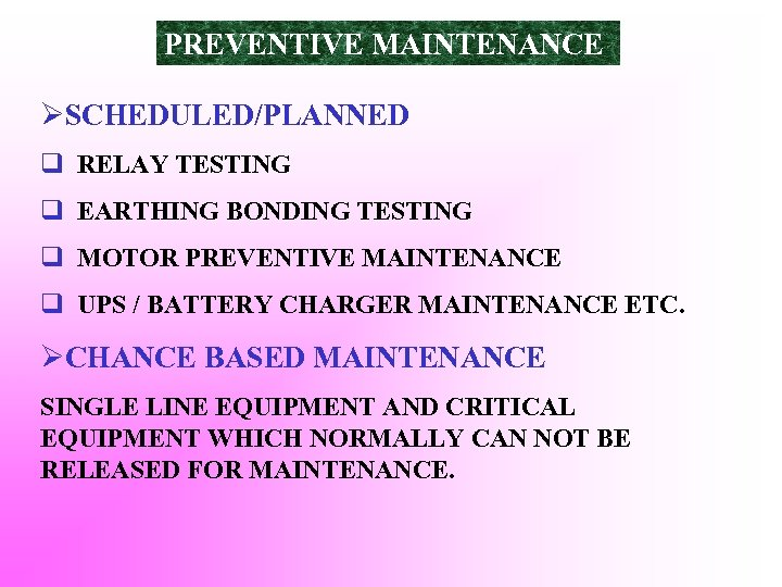 PREVENTIVE MAINTENANCE ØSCHEDULED/PLANNED q RELAY TESTING q EARTHING BONDING TESTING q MOTOR PREVENTIVE MAINTENANCE