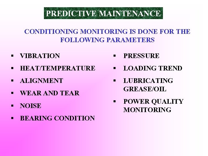 PREDICTIVE MAINTENANCE CONDITIONING MONITORING IS DONE FOR THE FOLLOWING PARAMETERS § VIBRATION § PRESSURE