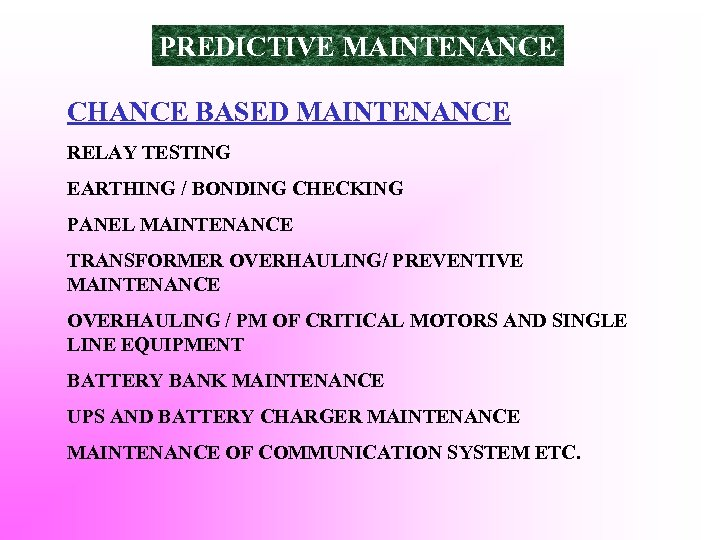 PREDICTIVE MAINTENANCE CHANCE BASED MAINTENANCE RELAY TESTING EARTHING / BONDING CHECKING PANEL MAINTENANCE TRANSFORMER