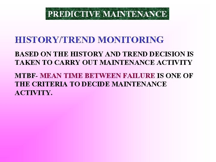 PREDICTIVE MAINTENANCE HISTORY/TREND MONITORING BASED ON THE HISTORY AND TREND DECISION IS TAKEN TO