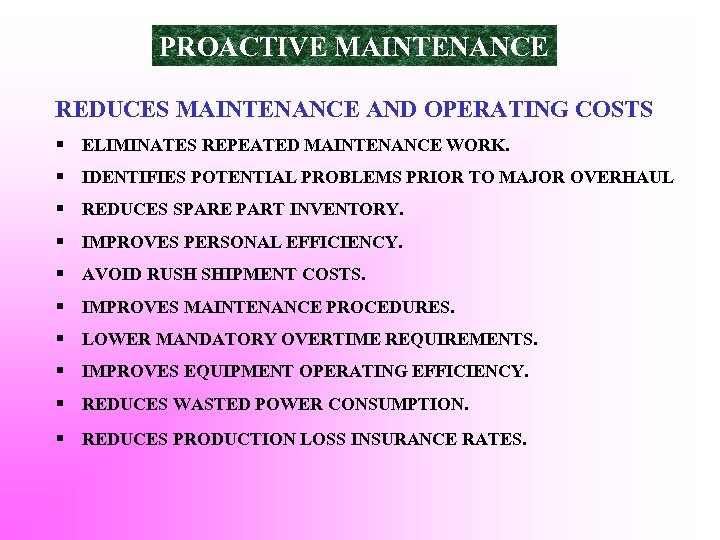 PROACTIVE MAINTENANCE REDUCES MAINTENANCE AND OPERATING COSTS § ELIMINATES REPEATED MAINTENANCE WORK. § IDENTIFIES