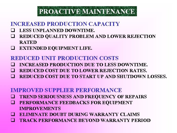 PROACTIVE MAINTENANCE INCREASED PRODUCTION CAPACITY q LESS UNPLANNED DOWNTIME. q REDUCED QUALITY PROBLEM AND
