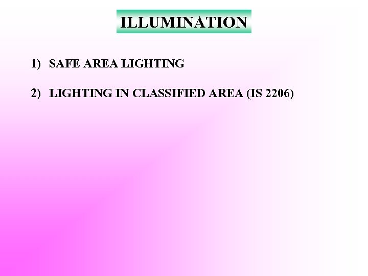 ILLUMINATION 1) SAFE AREA LIGHTING 2) LIGHTING IN CLASSIFIED AREA (IS 2206)