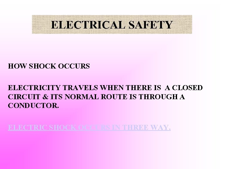 ELECTRICAL SAFETY HOW SHOCK OCCURS ELECTRICITY TRAVELS WHEN THERE IS A CLOSED CIRCUIT &