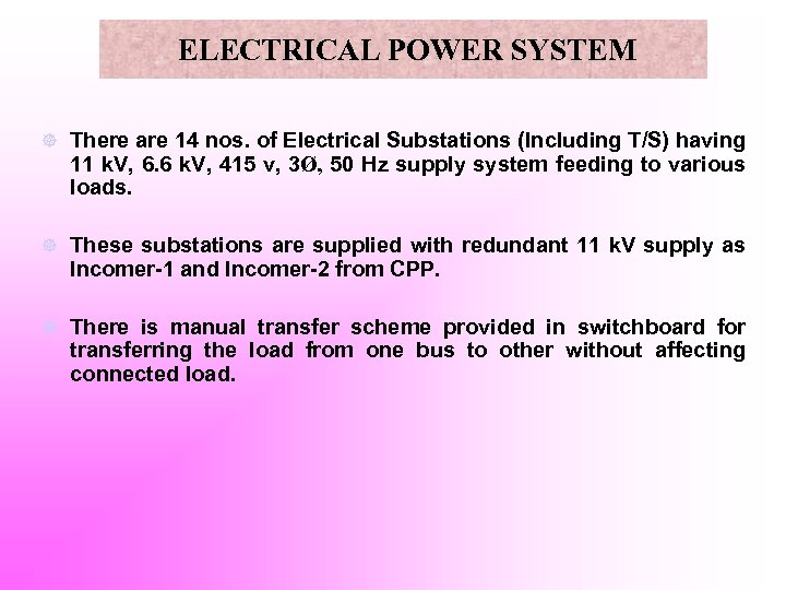 ELECTRICAL POWER SYSTEM ] There are 14 nos. of Electrical Substations (Including T/S) having