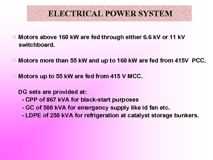 ELECTRICAL POWER SYSTEM ] Motors above 160 k. W are fed through either 6.