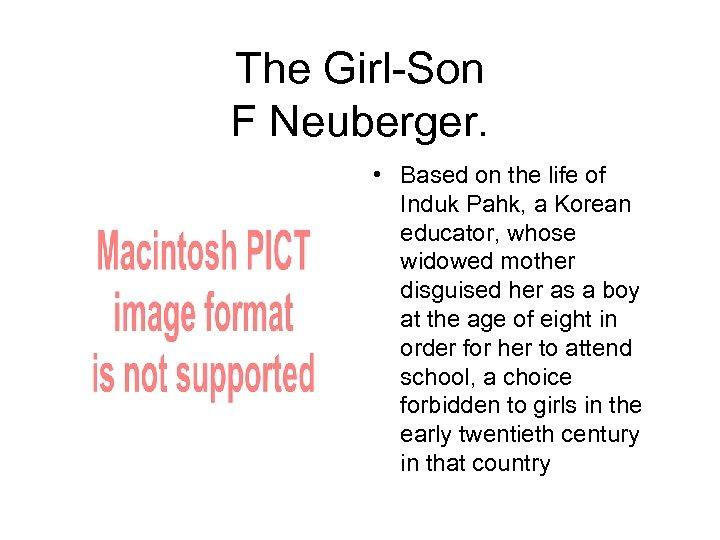 The Girl-Son F Neuberger. • Based on the life of Induk Pahk, a Korean
