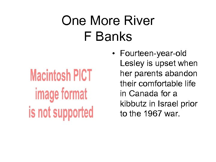 One More River F Banks • Fourteen-year-old Lesley is upset when her parents abandon