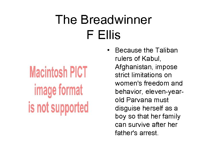 The Breadwinner F Ellis • Because the Taliban rulers of Kabul, Afghanistan, impose strict