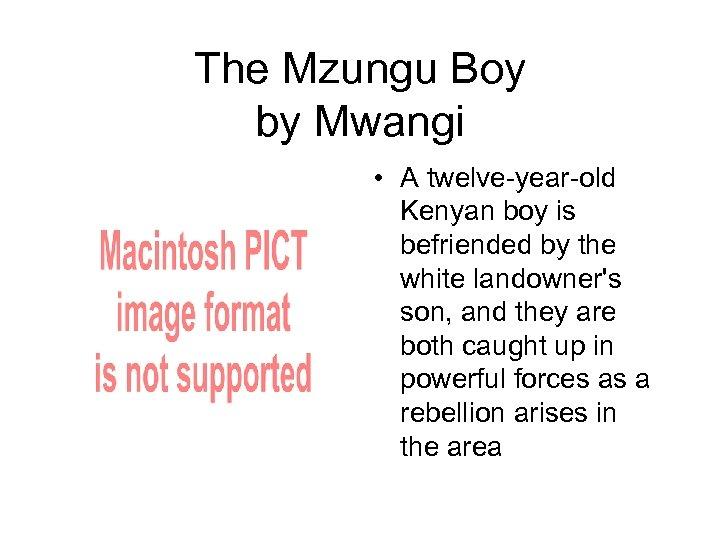The Mzungu Boy by Mwangi • A twelve-year-old Kenyan boy is befriended by the