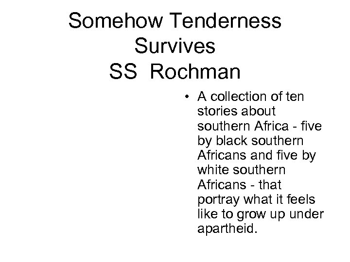 Somehow Tenderness Survives SS Rochman • A collection of ten stories about southern Africa