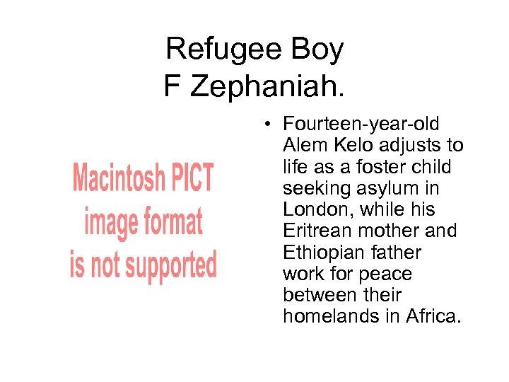 Refugee Boy F Zephaniah. • Fourteen-year-old Alem Kelo adjusts to life as a foster