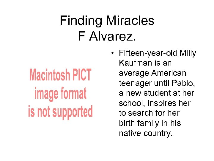 Finding Miracles F Alvarez. • Fifteen-year-old Milly Kaufman is an average American teenager until