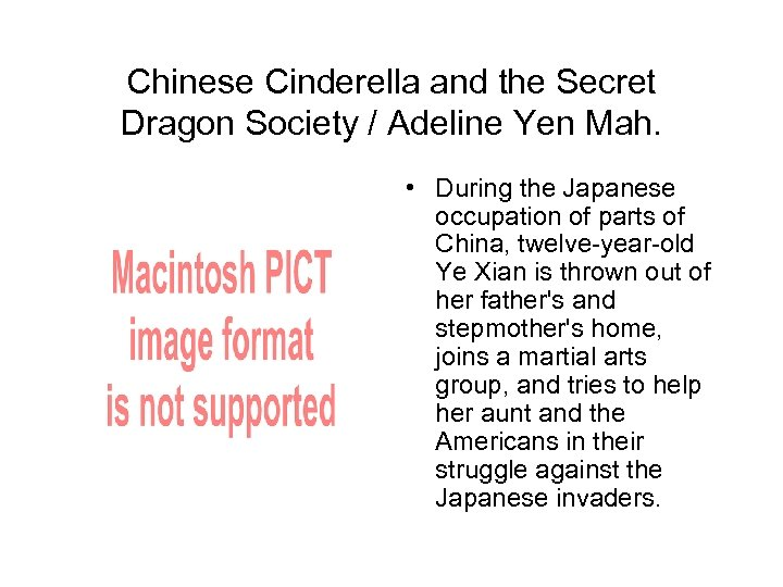 Chinese Cinderella and the Secret Dragon Society / Adeline Yen Mah. • During the