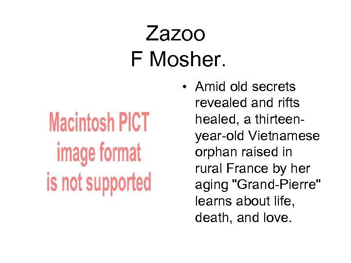 Zazoo F Mosher. • Amid old secrets revealed and rifts healed, a thirteenyear-old Vietnamese