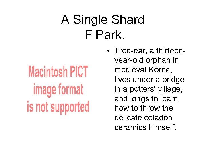 A Single Shard F Park. • Tree-ear, a thirteenyear-old orphan in medieval Korea, lives