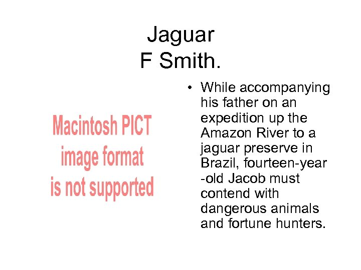 Jaguar F Smith. • While accompanying his father on an expedition up the Amazon
