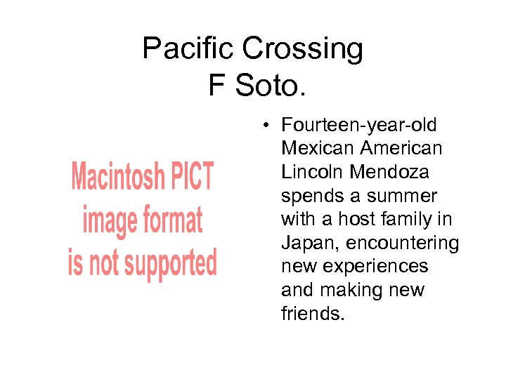 Pacific Crossing F Soto. • Fourteen-year-old Mexican American Lincoln Mendoza spends a summer with